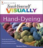 Teach Yourself VISUALLY Hand-Dyeing (Teach Yourself Visually Consumer)