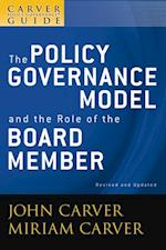 Carver Policy Governance Guide, The Policy Governance Model and the Role of the Board Member (J-b Carver Board Governance Series)