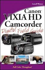 Canon VIXIA HD Camcorder Digital Field Guide (Digital Field Guide)