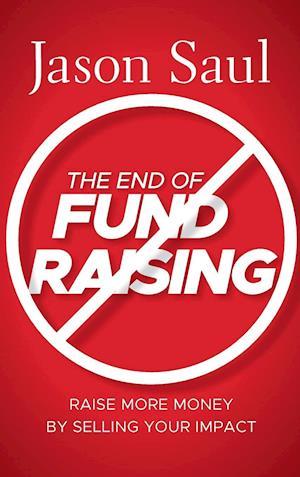 Bog, hardback The End of Fundraising af Jason Saul