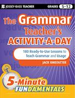 Grammar Teacher's Activity-a-Day: 180 Ready-to-Use Lessons to Teach Grammar and Usage (Jb-ed: 5 Minute Fundamentals)