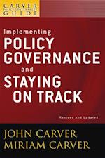Carver Policy Governance Guide, Implementing Policy Governance and Staying on Track (J-b Carver Board Governance Series)