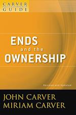 Carver Policy Governance Guide, Ends and the Ownership (J-b Carver Board Governance Series)