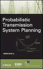 Probabilistic Transmission System Planning (IEEE Press Series on Power Engineering)