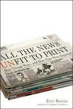 All the News Unfit to Print af Eric Burns