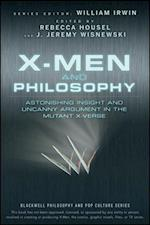 X-Men and Philosophy (The Blackwell Philosophy and Pop Culture Series)
