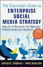 The Executive's Guide to Enterprise Social Media Strategy af David B Thomas, Mike Barlow