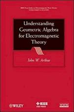 Understanding Geometric Algebra for Electromagnetic Theory (IEEE Press Series on Electromagnetic Wave Theory)