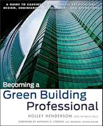Becoming a Green Building Professional (The Wiley Series in Sustainable Design)