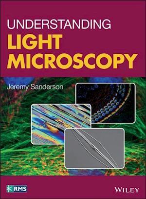 Bog, hardback Understanding Practical Light Microscopy af Jeremy Sanderson