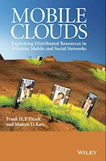 Mobile Clouds - Exploiting Distributed Resources  in Wireless, Mobile and Social Networks