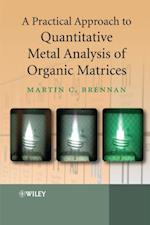 Practical Approach to Quantitative Metal Analysis of Organic Matrices af Martin Brennan