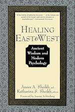 Healing East and West: Ancient Wisdom and Modern Psychology af Anees A. Sheikh, Jeanne Achterberg, Katherina S. Sheikh