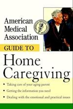 American Medical Association Guide to Home Caregiving af American Medical Association