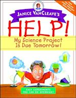 Janice VanCleave's Help! My Science Project Is Due Tomorrow! Easy Experiments You Can Do Overnight