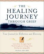 The Healing Journey Through Grief (HEALING JOURNEY, nr. 4)
