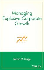 Managing Explosive Corporate Growth af Steven M. Bragg, Paul G. Lego, Bragg