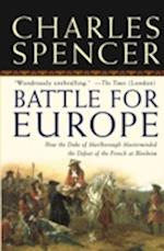 Battle for Europe: How the Duke of Marlborough Masterminded the Defeat of France at Blenheim af Charles Spencer