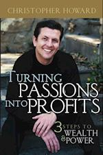 Turning Passions Into Profits af Christopher Howard