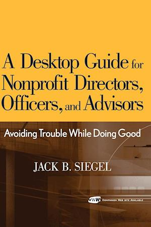 A Desktop Guide for Nonprofit Directors, Officers, and Advisors