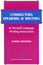 Connecting Speaking & Writing in Second Language Writing Instruction (The Michigan Series on Teaching Multilingual Writers)