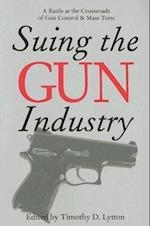 Suing the Gun Industry (Law Meaning and Violence Paperback)