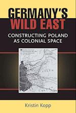 Germany's Wild East (Social History, Popular Culture, And Politics In Germany)
