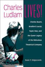 Charles Ludlam Lives! (Triangulations-Lesbian/Gay/Queer Theater/Drama/Performance)