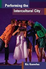 Performing the Intercultural City (Theater: Theory/Text/Performance (Paperback))