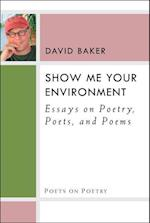 Show Me Your Environment (Poets on Poetry (Hardcover))