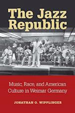The Jazz Republic (Social History, Popular Culture, And Politics In Germany)