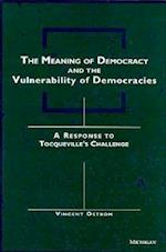 The Meaning of Democracy and the Vulnerabilities of Democracies