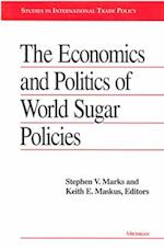 The Economics and Politics of World Sugar Policies (Studies in International Trade Policy Hardback)