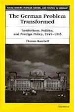 The German Problem Transformed (Social History Popular Culture Politics in Germany)