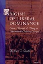 Origins of Liberal Dominance (Interests Identities and Institutions in Comparative Politics Hardcover)
