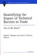 Quantifying the Impact of Technical Barriers to Trade (Studies in International Economics Hardcover)