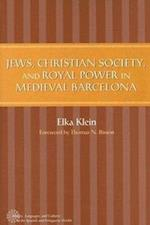 Jews, Christian Society, & Royal Power in Medieval Barcelona (History, Languages, and Cultures of the Spanish and Portuguese Worlds)