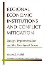 Regional Economic Institutions and Conflict Mitigation (Michigan Studies in International Political Economy)