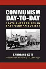 Communism Day-to-Day (Social History, Popular Culture, And Politics In Germany)