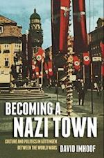 Becoming a Nazi Town (Social History, Popular Culture, And Politics In Germany)