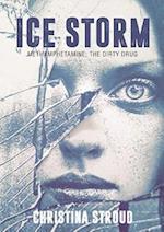 Ice Storm: Methamphetamine: The Dirty Drug