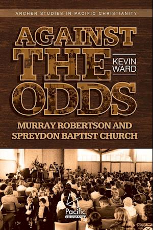 Bog, hæftet Against the Odds: Murray Robertson and Spreydon Baptist Church af Kevin Ward