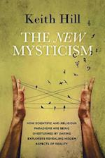 The New Mysticism: How scientific and religious paradigms are being overturned by daring explorers revealing hidden aspects of reality