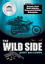 The Wild Side: True Story. Betrayal. Grief. Meth-addiction. Paranormal Activity. Redemption.