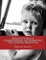 Behaviour Skills, Understanding and Modifying Challenging Behaviour