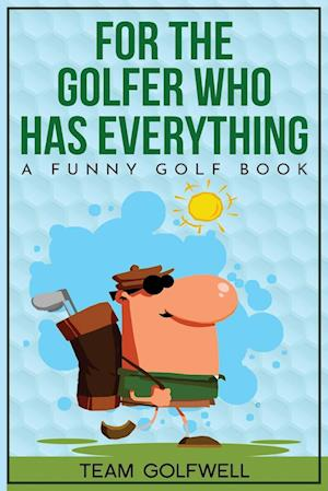 For the Golfer Who Has Everything: A Funny Golf Book