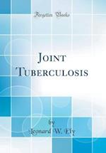 Joint Tuberculosis (Classic Reprint) af Leonard W. Ely