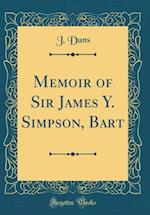 Memoir of Sir James Y. Simpson, Bart (Classic Reprint) af J. Duns