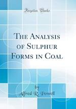 The Analysis of Sulphur Forms in Coal (Classic Reprint) af Alfred R. Powell