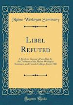 Libel Refuted af Maine Wesleyan Seminary